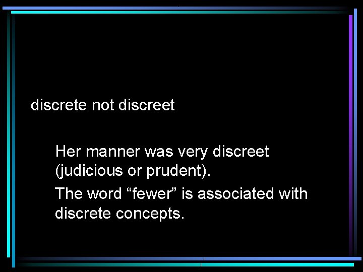 """discrete not discreet Her manner was very discreet (judicious or prudent). The word """"fewer"""""""
