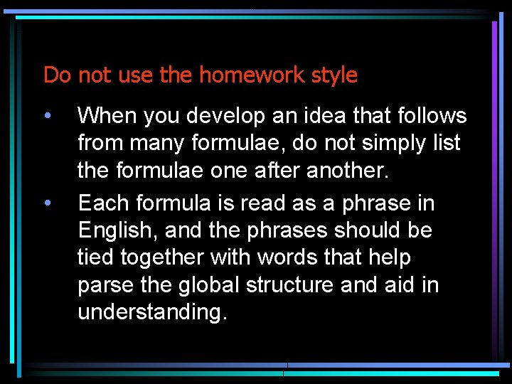 Do not use the homework style • • When you develop an idea that