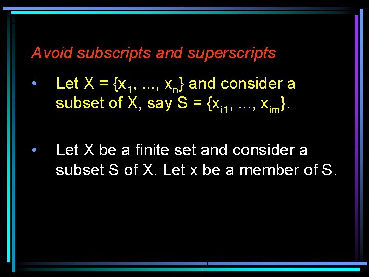Avoid subscripts and superscripts • Let X = {x 1, . . . ,