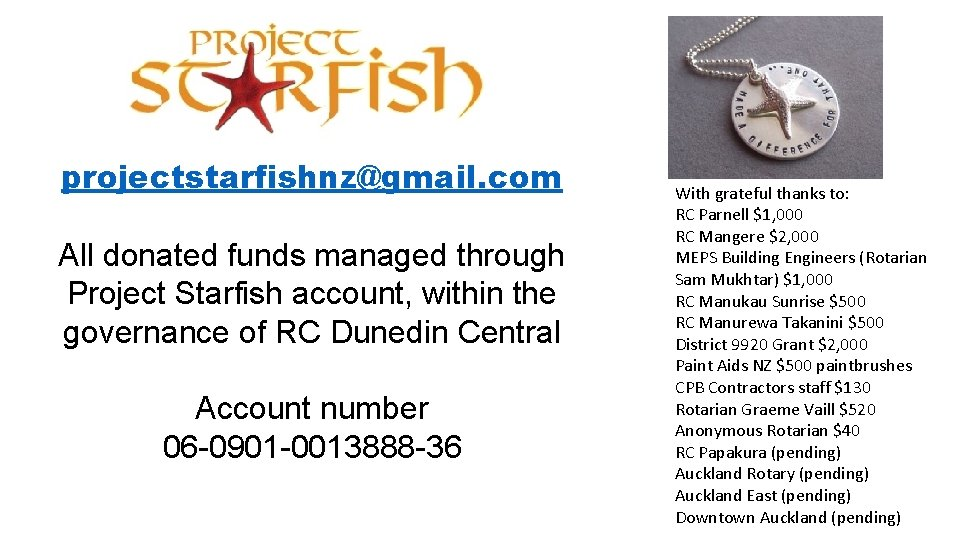projectstarfishnz@gmail. com All donated funds managed through Project Starfish account, within the governance of