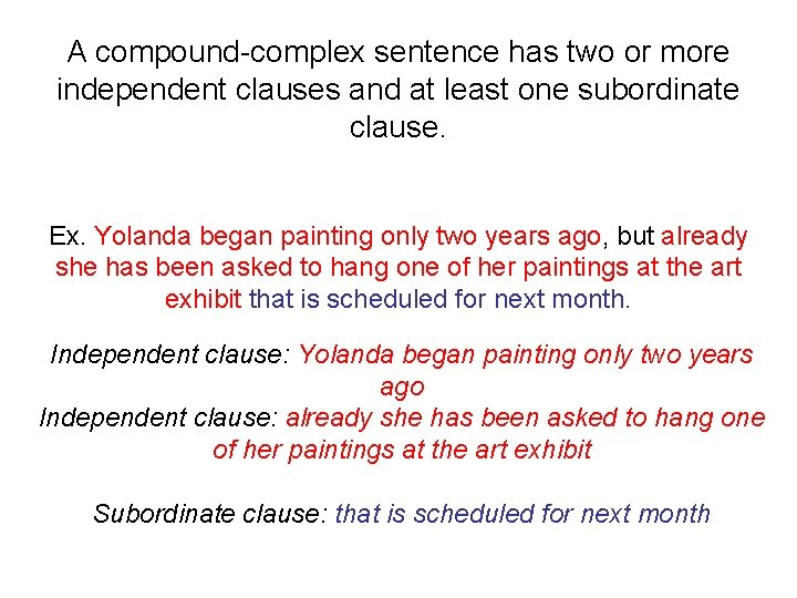 A compound-complex sentence has two or more independent clauses and at least one subordinate