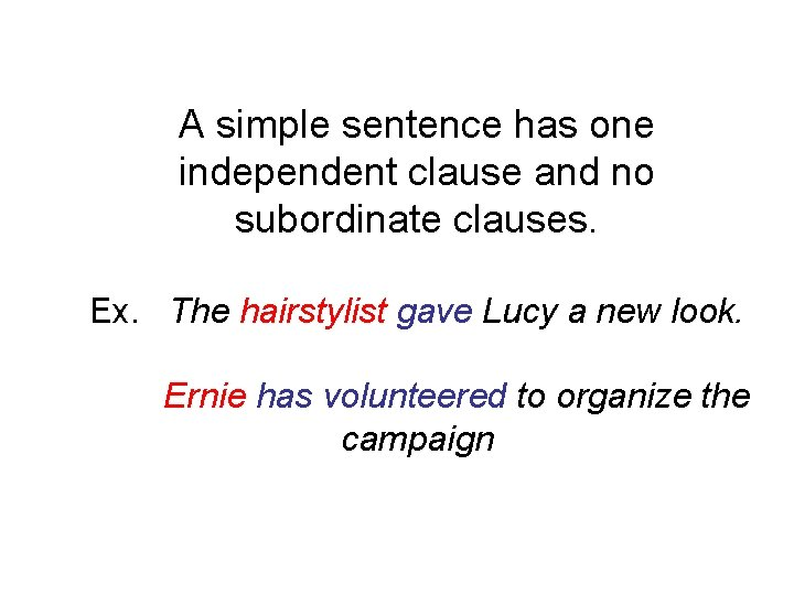A simple sentence has one independent clause and no subordinate clauses. Ex. The hairstylist