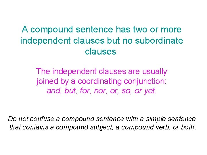 A compound sentence has two or more independent clauses but no subordinate clauses. The