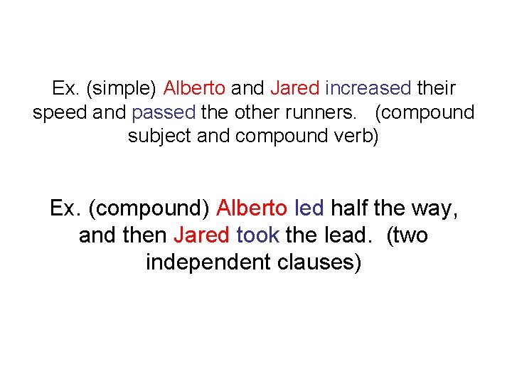 Ex. (simple) Alberto and Jared increased their speed and passed the other runners. (compound