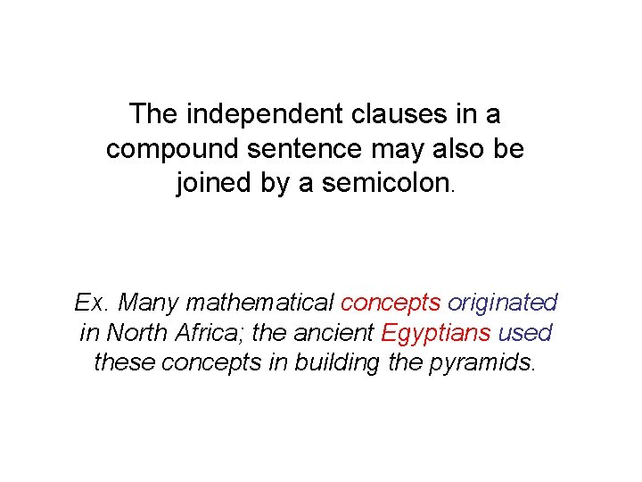 The independent clauses in a compound sentence may also be joined by a semicolon.