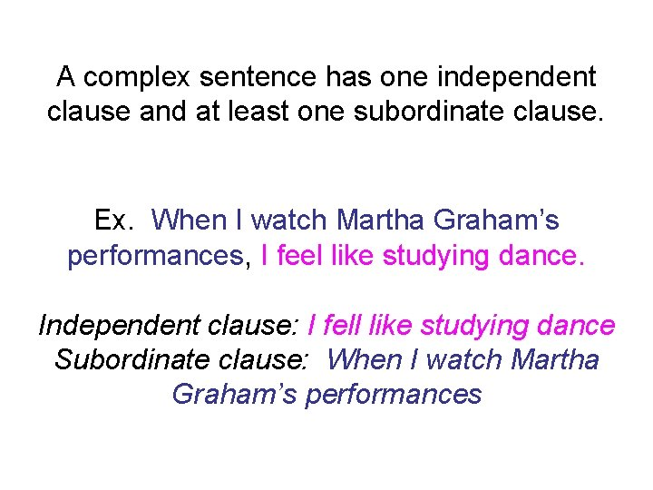 A complex sentence has one independent clause and at least one subordinate clause. Ex.