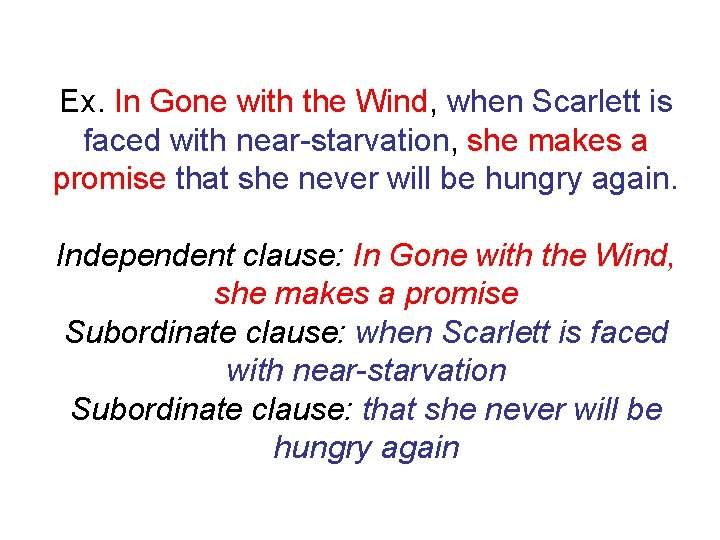 Ex. In Gone with the Wind, when Scarlett is faced with near-starvation, she makes