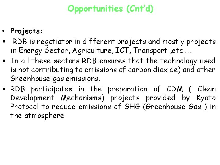 Opportunities (Cnt'd) • Projects: § RDB is negotiator in different projects and mostly projects