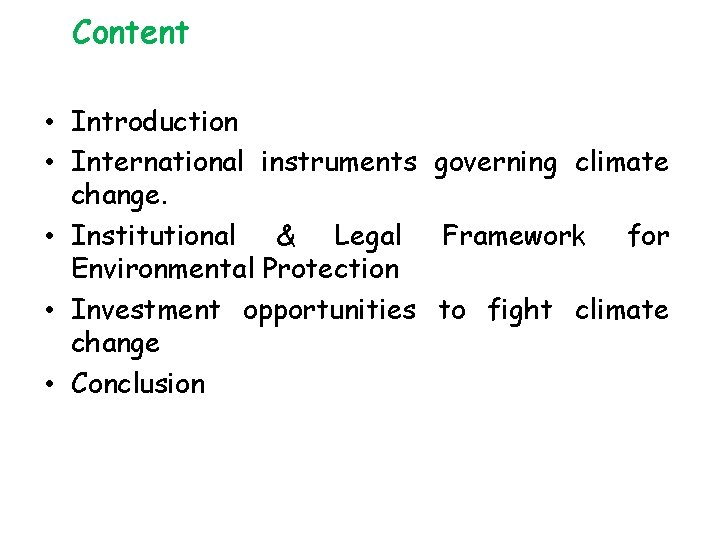Content • Introduction • International instruments governing climate change. • Institutional & Legal Framework