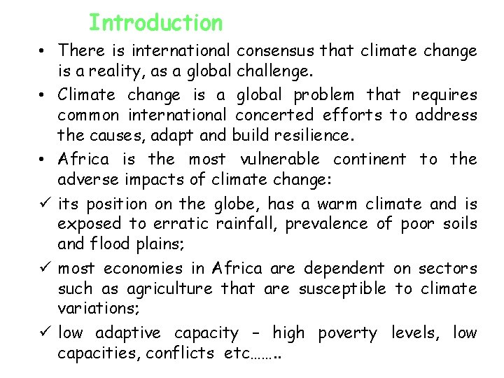 Introduction • There is international consensus that climate change is a reality, as a