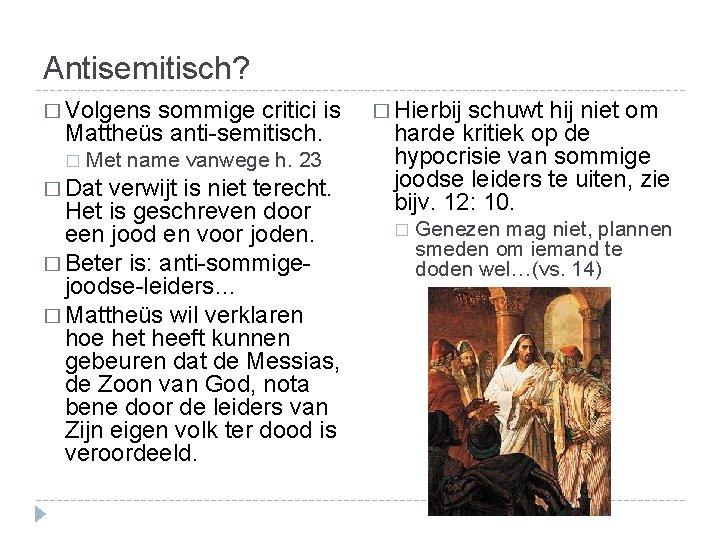Antisemitisch? � Volgens sommige critici is Mattheüs anti-semitisch. � Met name vanwege h. 23