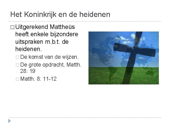 Het Koninkrijk en de heidenen � Uitgerekend Mattheüs heeft enkele bijzondere uitspraken m. b.