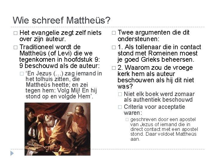 Wie schreef Mattheüs? � Het evangelie zegt zelf niets over zijn auteur. � Traditioneel
