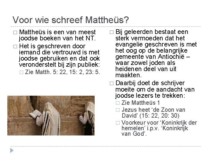 Voor wie schreef Mattheüs? � Mattheüs is een van meest joodse boeken van het