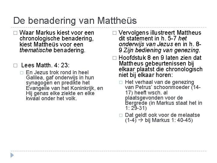 De benadering van Mattheüs � Waar Markus kiest voor een chronologische benadering, kiest Mattheüs