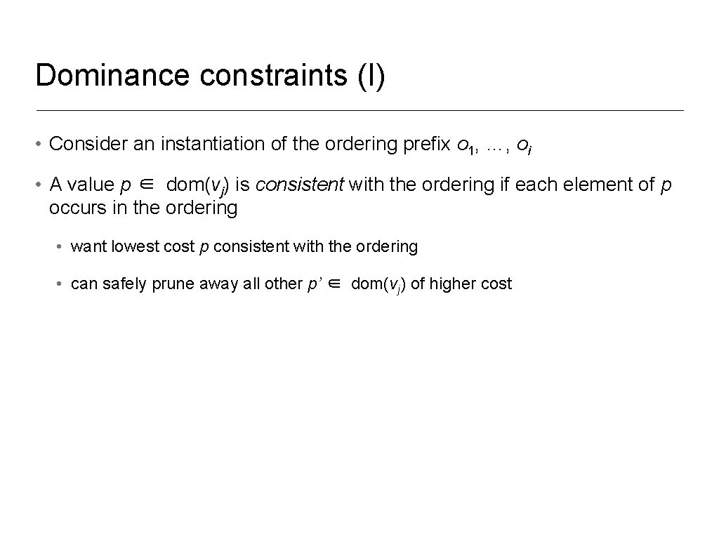 Dominance constraints (I) • Consider an instantiation of the ordering prefix o 1, …,