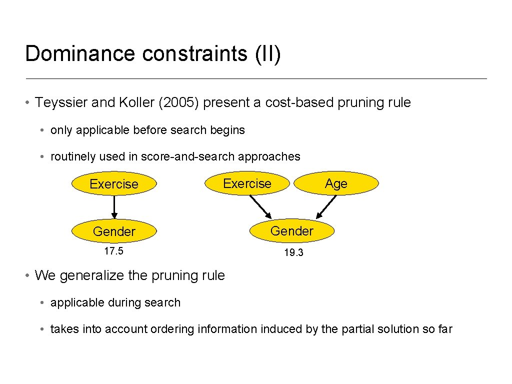 Dominance constraints (II) • Teyssier and Koller (2005) present a cost-based pruning rule •