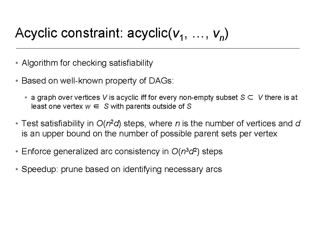 Acyclic constraint: acyclic(v 1, …, vn) • Algorithm for checking satisfiability • Based on