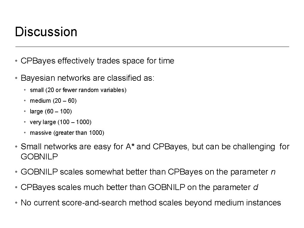 Discussion • CPBayes effectively trades space for time • Bayesian networks are classified as: