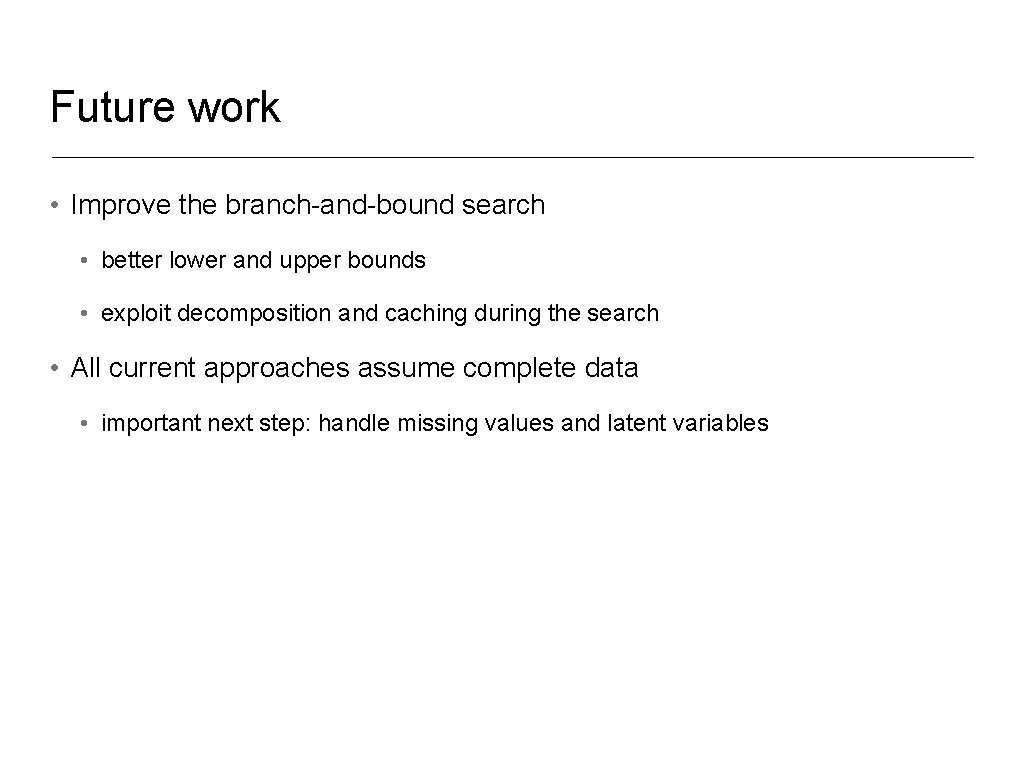 Future work • Improve the branch-and-bound search • better lower and upper bounds •