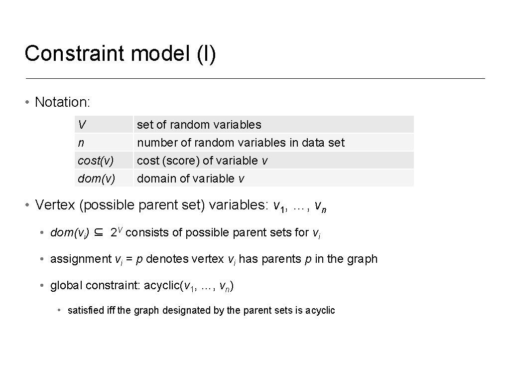 Constraint model (I) • Notation: V n cost(v) dom(v) set of random variables number