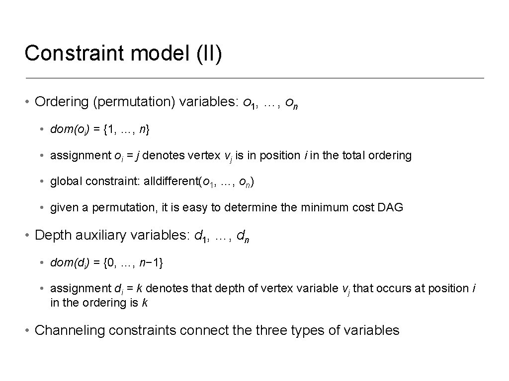Constraint model (II) • Ordering (permutation) variables: o 1, …, on • dom(oi) =