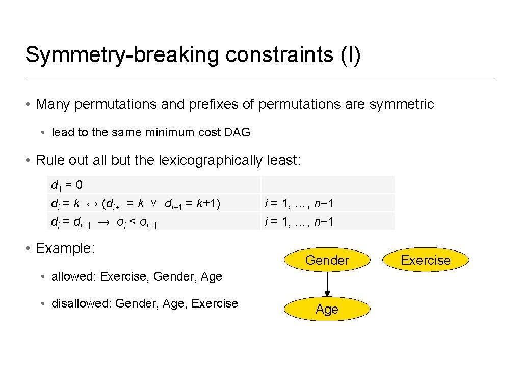 Symmetry-breaking constraints (I) • Many permutations and prefixes of permutations are symmetric • lead