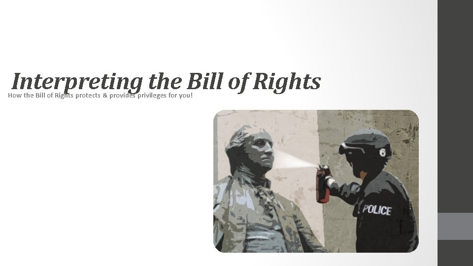 Interpreting the Bill of Rights How the Bill of Rights protects & provides privileges