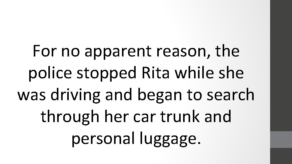 For no apparent reason, the police stopped Rita while she was driving and began