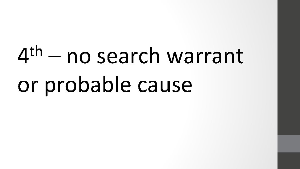 th 4 – no search warrant or probable cause