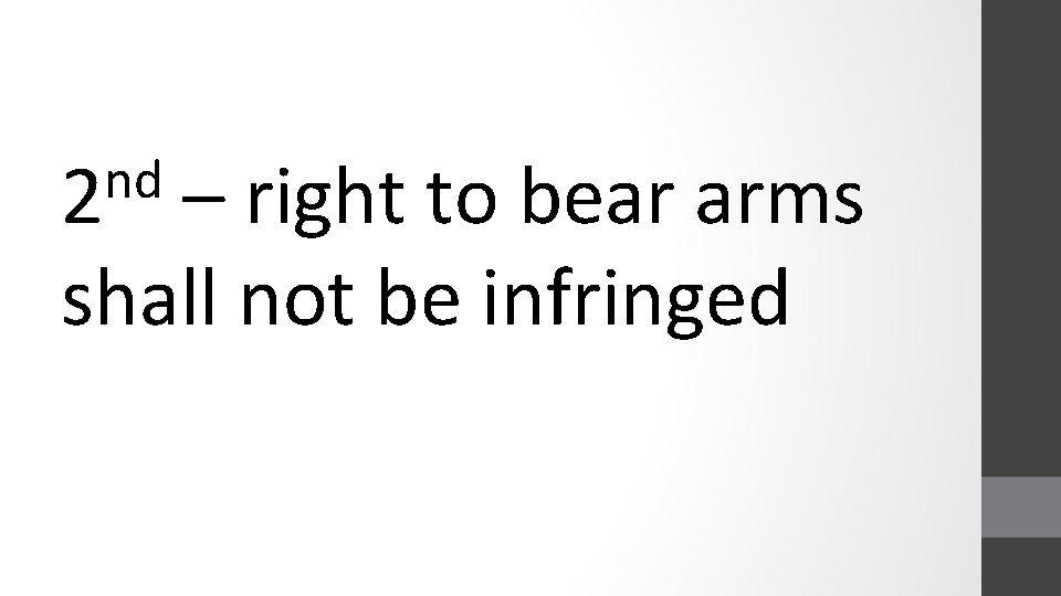 nd 2 – right to bear arms shall not be infringed