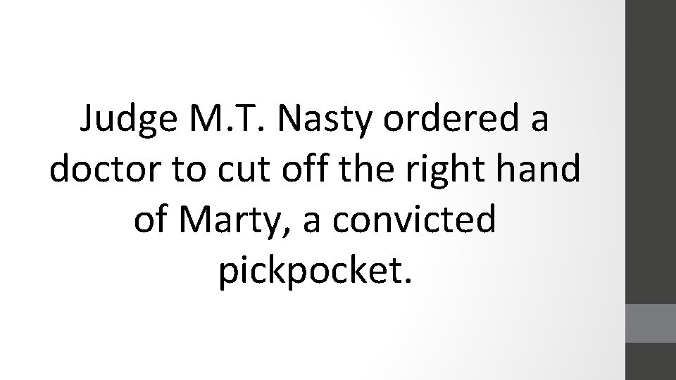 Judge M. T. Nasty ordered a doctor to cut off the right hand of