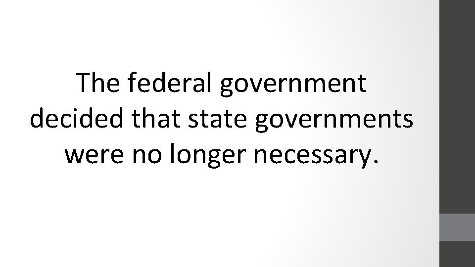 The federal government decided that state governments were no longer necessary.