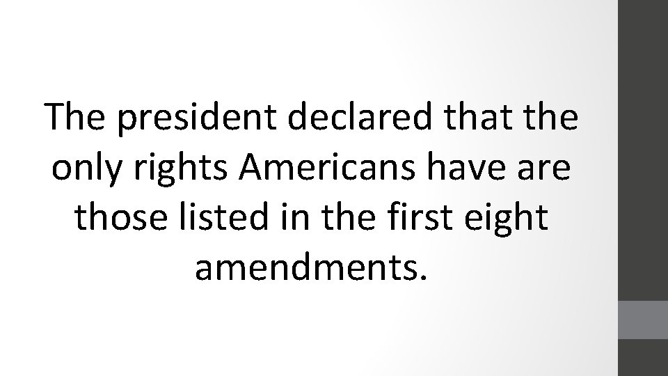 The president declared that the only rights Americans have are those listed in the