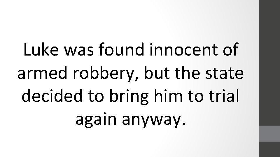 Luke was found innocent of armed robbery, but the state decided to bring him