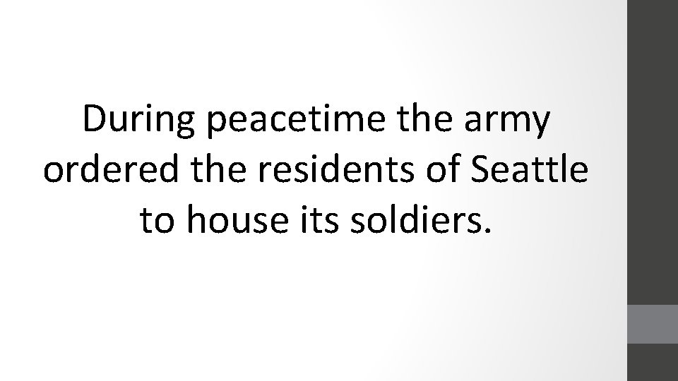 During peacetime the army ordered the residents of Seattle to house its soldiers.