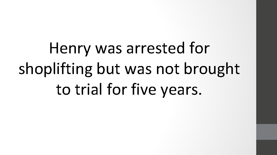 Henry was arrested for shoplifting but was not brought to trial for five years.