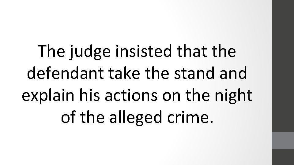 The judge insisted that the defendant take the stand explain his actions on the