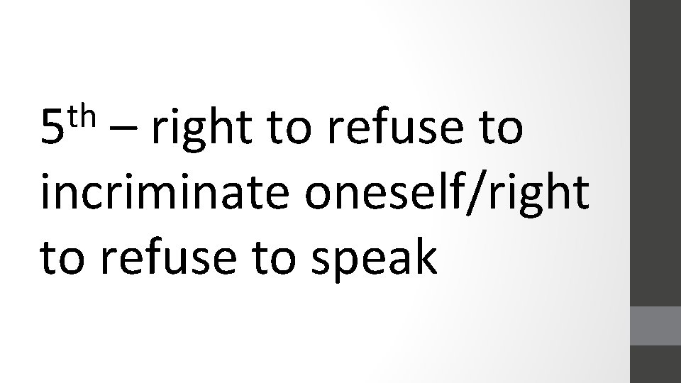 th 5 – right to refuse to incriminate oneself/right to refuse to speak