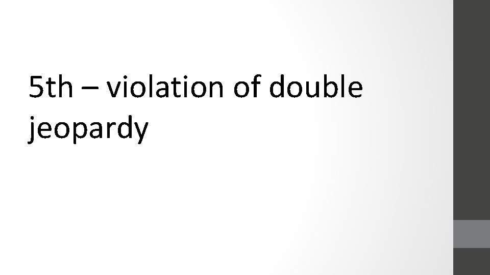 5 th – violation of double jeopardy
