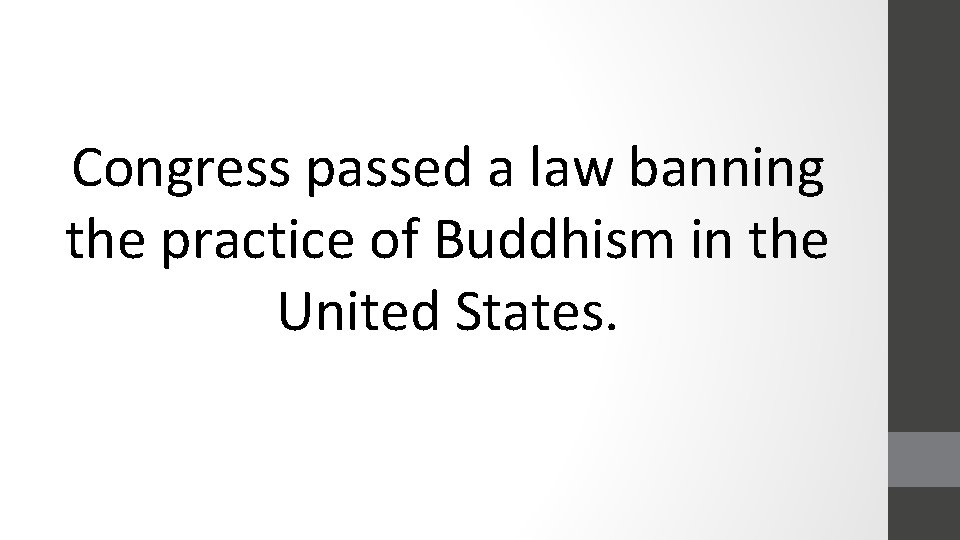 Congress passed a law banning the practice of Buddhism in the United States.