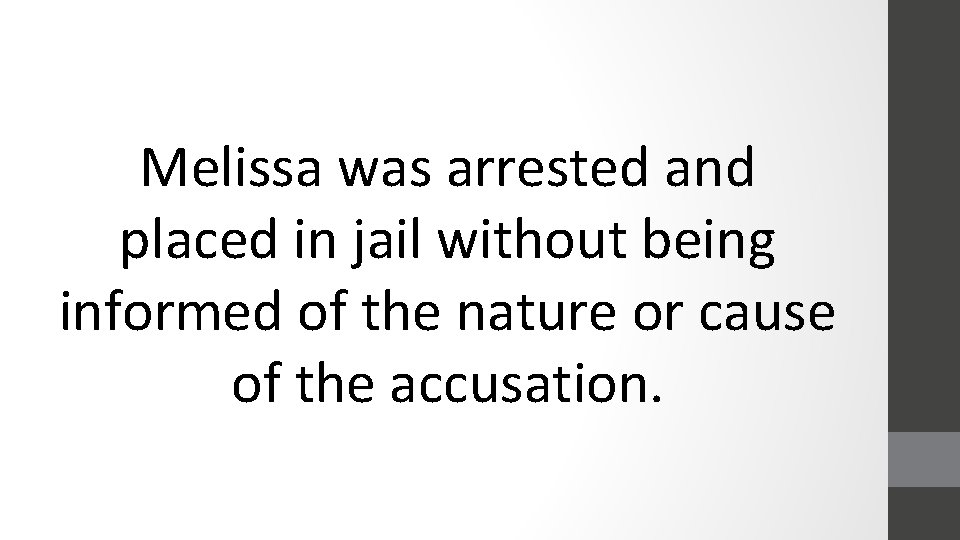 Melissa was arrested and placed in jail without being informed of the nature or