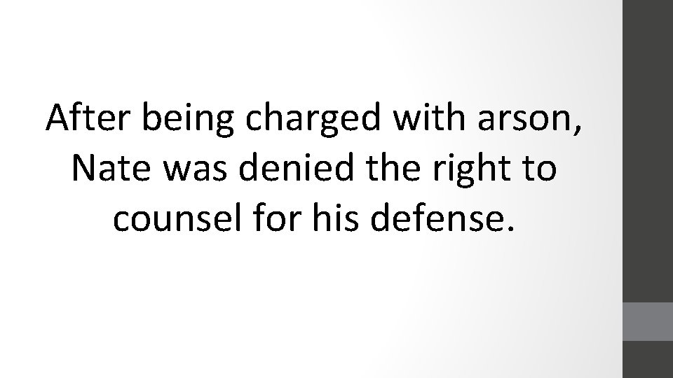 After being charged with arson, Nate was denied the right to counsel for his