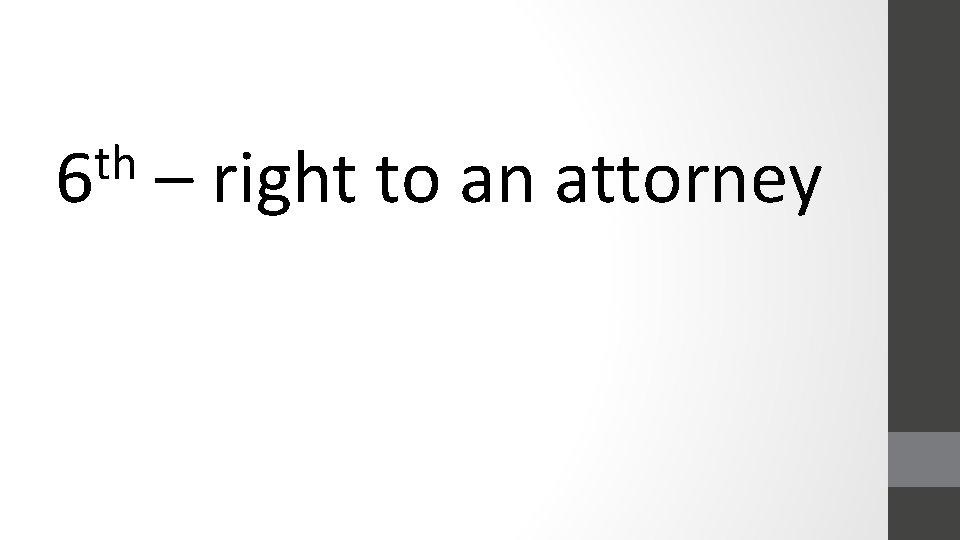 th 6 – right to an attorney