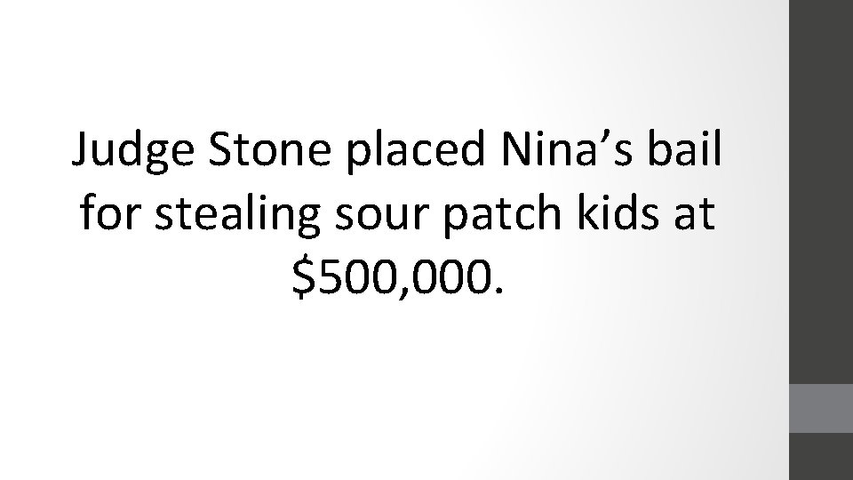 Judge Stone placed Nina's bail for stealing sour patch kids at $500, 000.