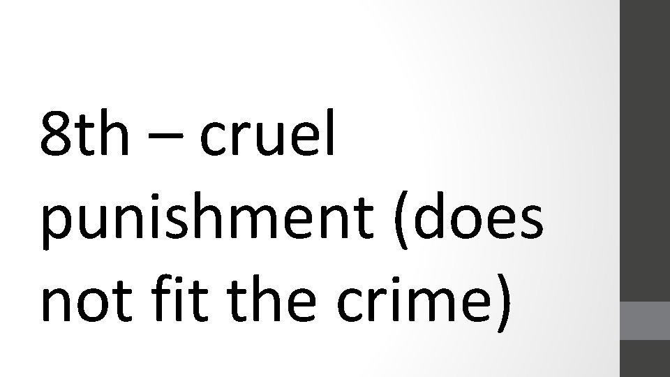 8 th – cruel punishment (does not fit the crime)
