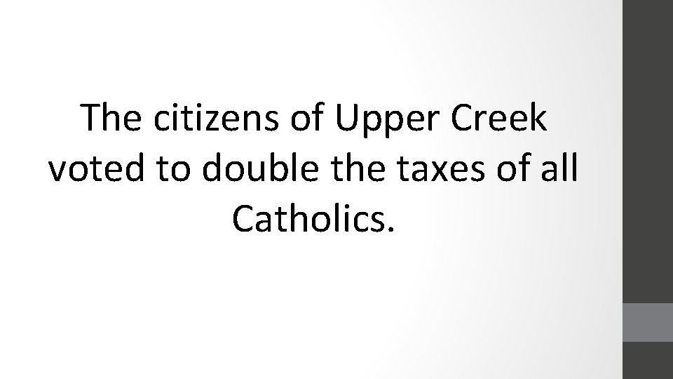The citizens of Upper Creek voted to double the taxes of all Catholics.