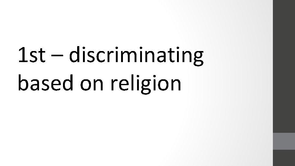 1 st – discriminating based on religion