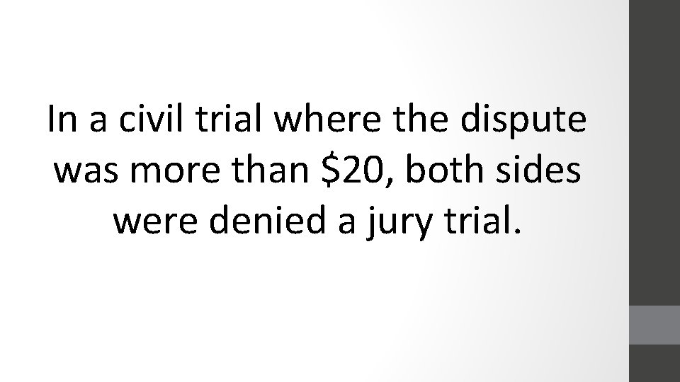 In a civil trial where the dispute was more than $20, both sides were