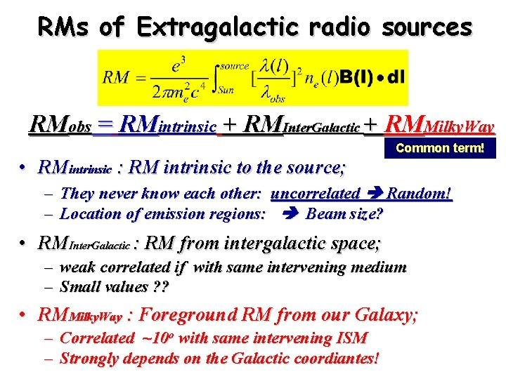RMs of Extragalactic radio sources RMobs = RMintrinsic + RMInter. Galactic + RMMilky. Way